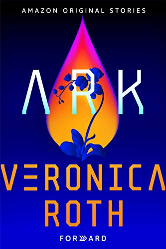 Forward: A Collection of Short Stories—Ark by Veronica Roth (Book Cover): The Modest Reader