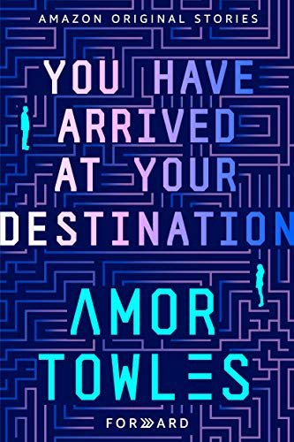 Forward: A Collection of Short Stories—You Have Arrived At Your Destination by Amor Towles (Book Cover): The Modest Reader